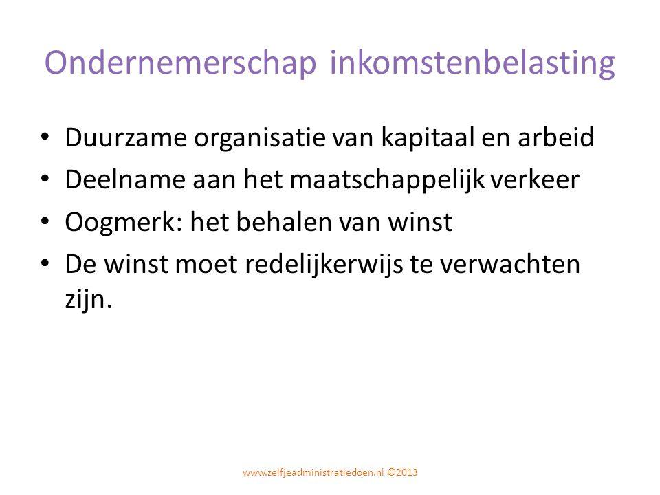 Ondernemerschap inkomstenbelasting Duurzame organisatie van kapitaal en arbeid Deelname aan het maatschappelijk verkeer Oogmerk: het behalen van winst De winst moet redelijkerwijs te verwachten zijn.