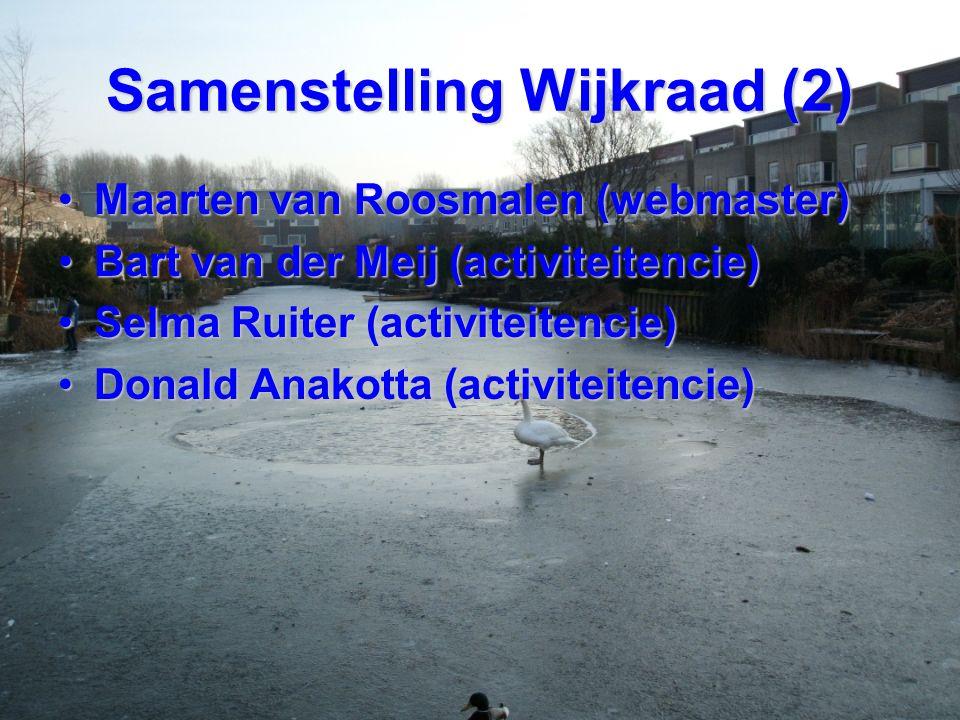 Samenstelling Wijkraad (2) Maarten van Roosmalen (webmaster)Maarten van Roosmalen (webmaster) Bart van der Meij (activiteitencie)Bart van der Meij (ac