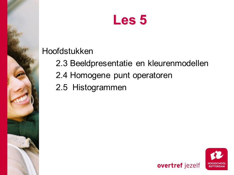 # Les 5 Hoofdstukken 2.3 Beeldpresentatie en kleurenmodellen 2.4 Homogene punt operatoren 2.5 Histogrammen