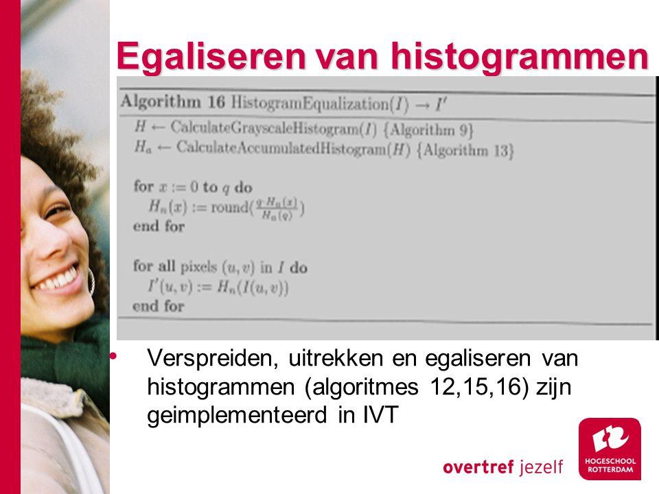 # Egaliseren van histogrammen Verspreiden, uitrekken en egaliseren van histogrammen (algoritmes 12,15,16) zijn geimplementeerd in IVT