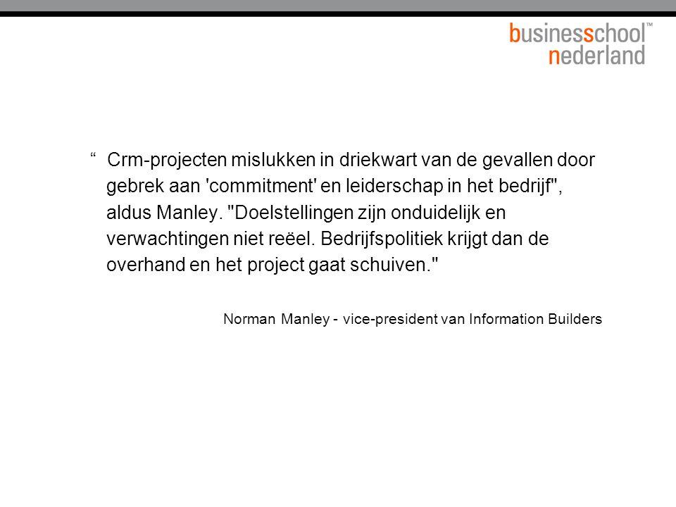 Crm-projecten mislukken in driekwart van de gevallen door gebrek aan commitment en leiderschap in het bedrijf , aldus Manley.