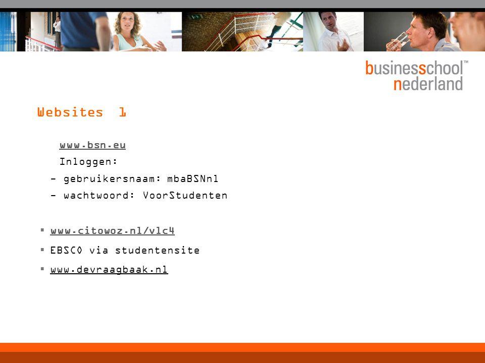 Websites 1 www.bsn.eu Inloggen: - gebruikersnaam: mbaBSNnl - wachtwoord: VoorStudenten  www.citowoz.nl/vlc4 www.citowoz.nl/vlc4  EBSCO via studentensite  www.devraagbaak.nl