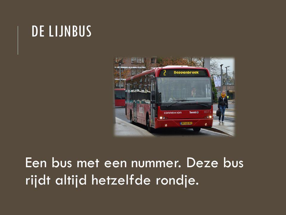 DE LIJNBUS Een bus met een nummer. Deze bus rijdt altijd hetzelfde rondje.