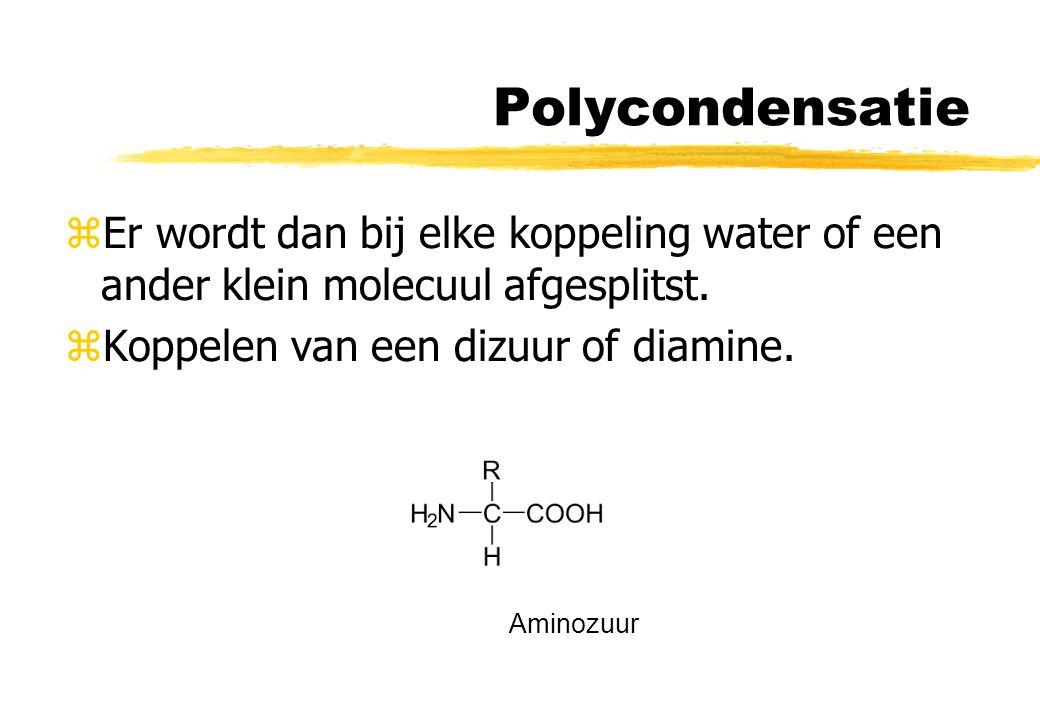 Polycondensatie zEr wordt dan bij elke koppeling water of een ander klein molecuul afgesplitst. zKoppelen van een dizuur of diamine. Aminozuur
