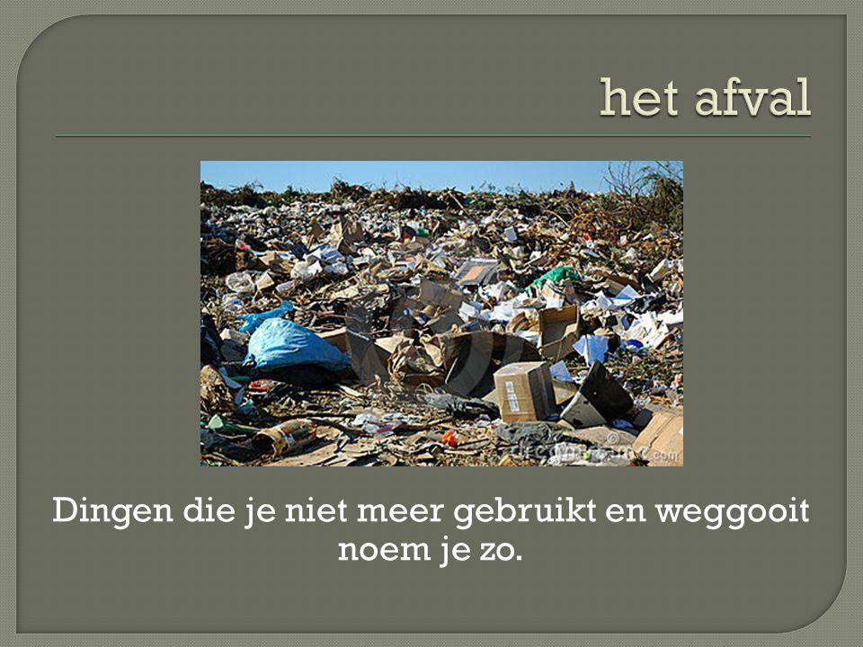 Helaas gooit niet iedereen zijn vuilnis in de vuilnisbak. We doen het niet ……..