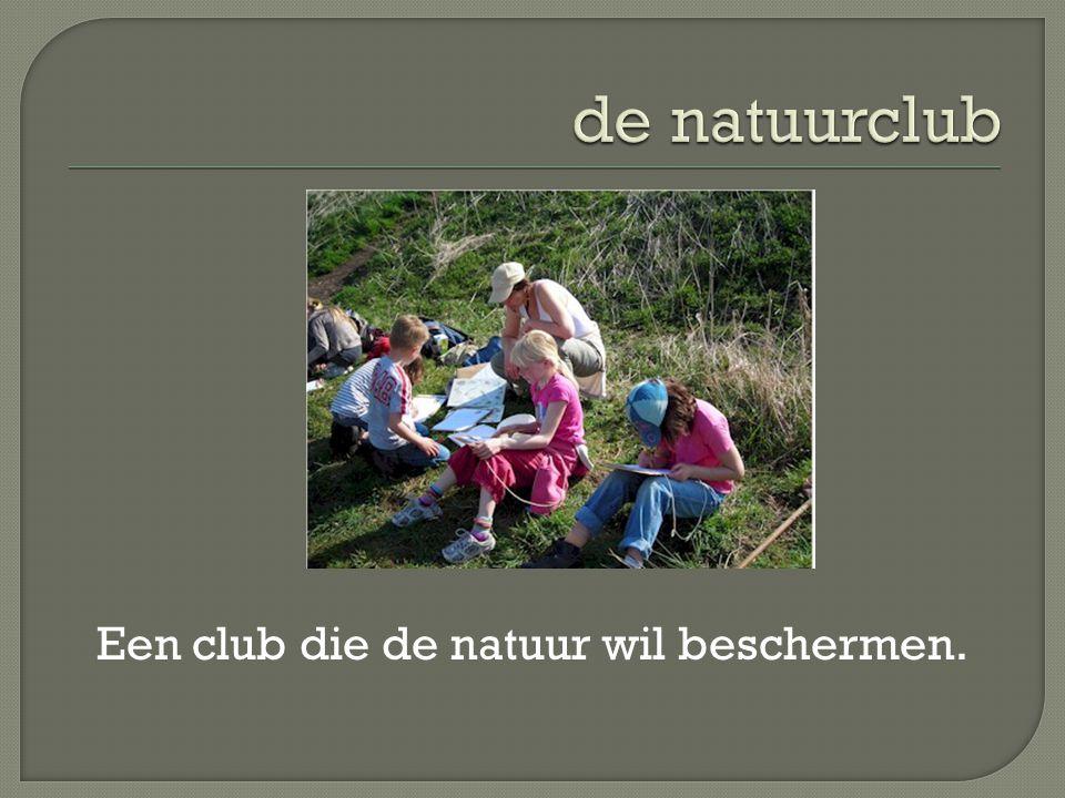 Een club die de natuur wil beschermen.
