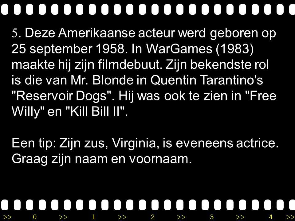 >>0 >>1 >> 2 >> 3 >> 4 >> Ronde 9 5.Deze Amerikaanse acteur werd geboren op 25 september 1958.
