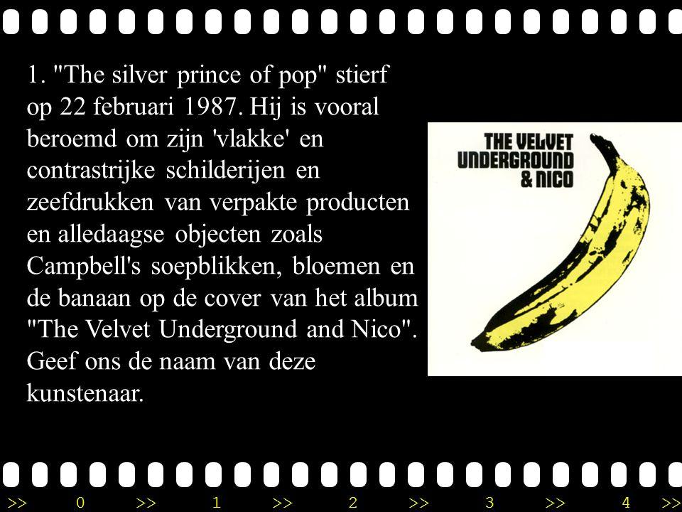 >>0 >>1 >> 2 >> 3 >> 4 >> Ronde 9 1. The silver prince of pop stierf op 22 februari 1987.