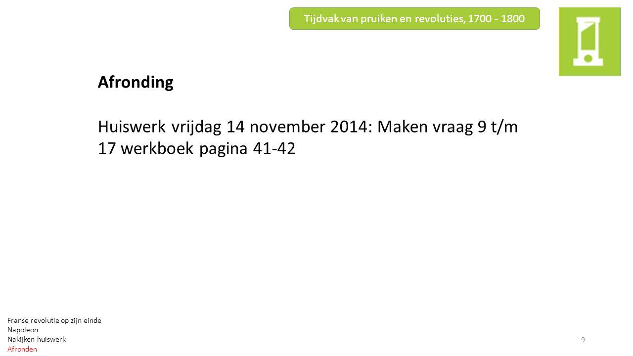 Afronding Huiswerk vrijdag 14 november 2014: Maken vraag 9 t/m 17 werkboek pagina 41-42 Tijdvak van pruiken en revoluties, 1700 - 1800 9 Franse revolu