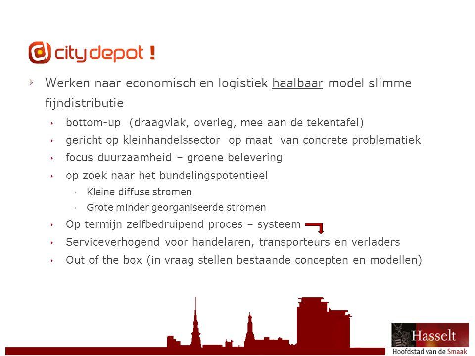 © 2011 Stad Hasselt CityDepot ! Werken naar economisch en logistiek haalbaar model slimme fijndistributie  bottom-up (draagvlak, overleg, mee aan de
