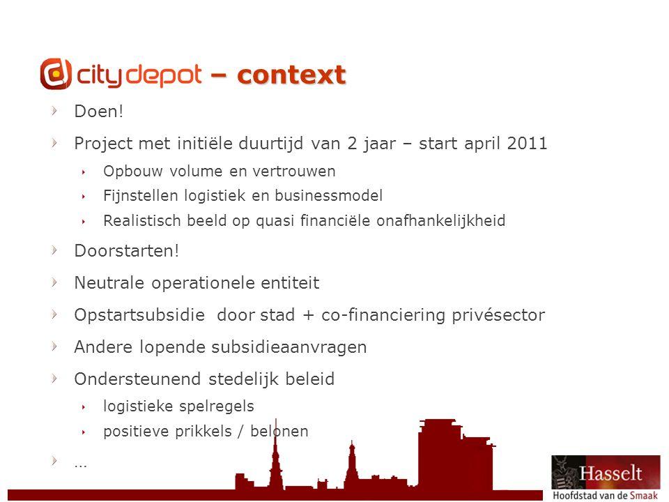 © 2011 Stad Hasselt CityDepot – context Doen! Project met initiële duurtijd van 2 jaar – start april 2011  Opbouw volume en vertrouwen  Fijnstellen