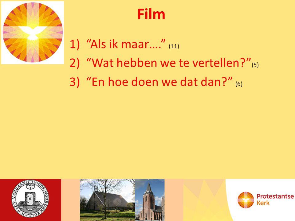 Film 1) Als ik maar…. (11) 2) Wat hebben we te vertellen (5) 3) En hoe doen we dat dan (6)