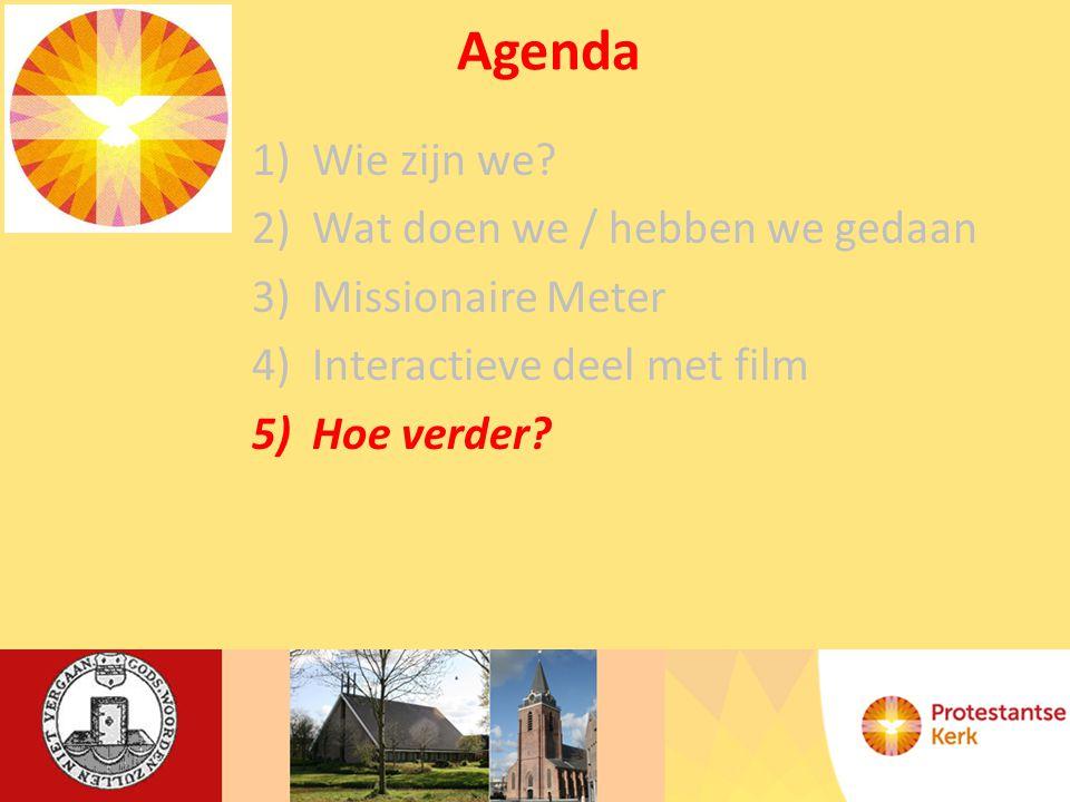 Agenda 1)Wie zijn we? 2)Wat doen we / hebben we gedaan 3)Missionaire Meter 4)Interactieve deel met film 5)Hoe verder?