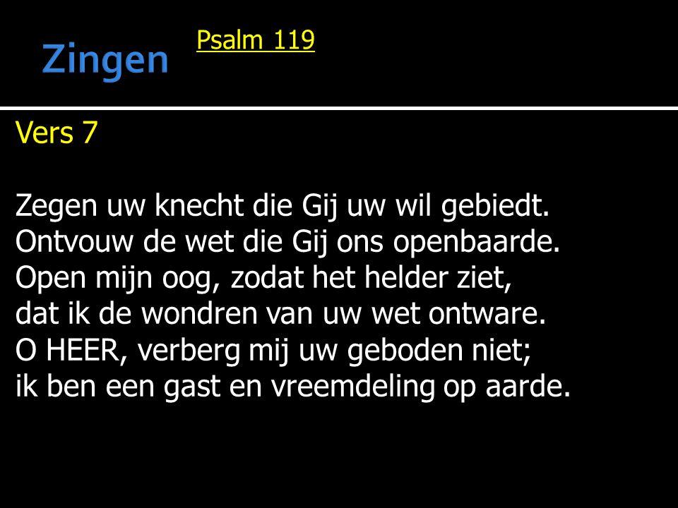 Psalm 119 Vers 7 Zegen uw knecht die Gij uw wil gebiedt. Ontvouw de wet die Gij ons openbaarde. Open mijn oog, zodat het helder ziet, dat ik de wondre