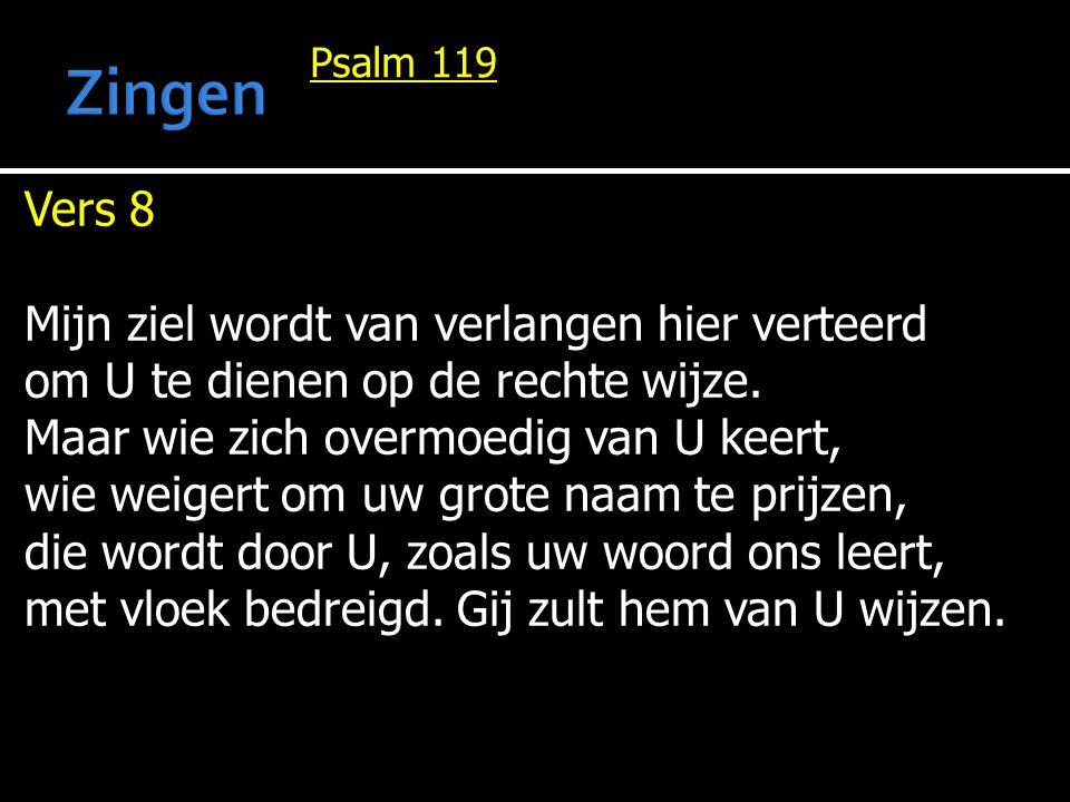 Psalm 119 Vers 8 Mijn ziel wordt van verlangen hier verteerd om U te dienen op de rechte wijze. Maar wie zich overmoedig van U keert, wie weigert om u