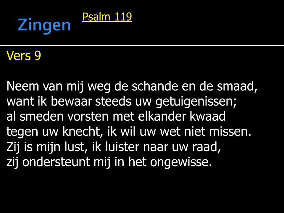 Psalm 119 Vers 9 Neem van mij weg de schande en de smaad, want ik bewaar steeds uw getuigenissen; al smeden vorsten met elkander kwaad tegen uw knecht