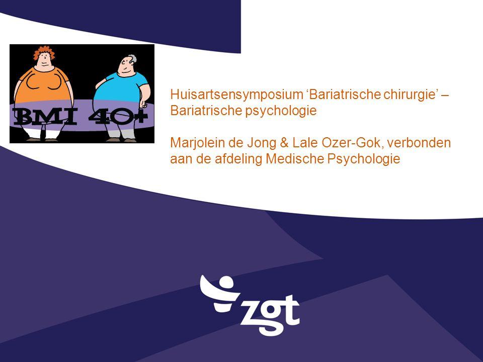 Huisartsensymposium 'Bariatrische chirurgie' – Bariatrische psychologie Marjolein de Jong & Lale Ozer-Gok, verbonden aan de afdeling Medische Psycholo
