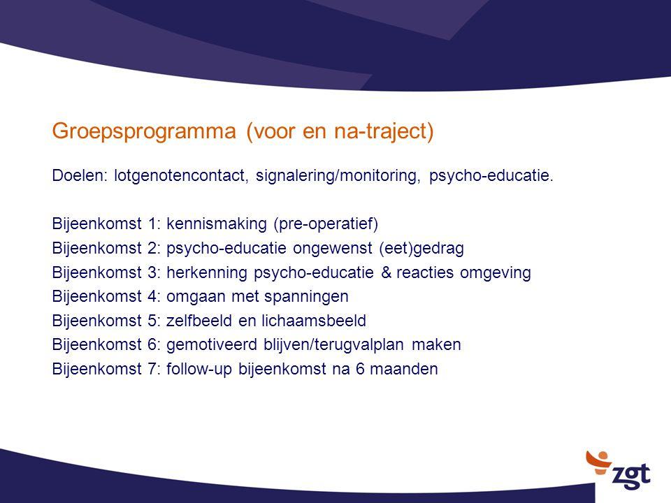 Groepsprogramma (voor en na-traject) Doelen: lotgenotencontact, signalering/monitoring, psycho-educatie. Bijeenkomst 1: kennismaking (pre-operatief) B