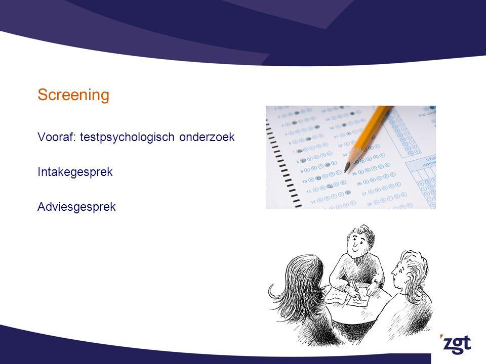 Screening Vooraf: testpsychologisch onderzoek Intakegesprek Adviesgesprek
