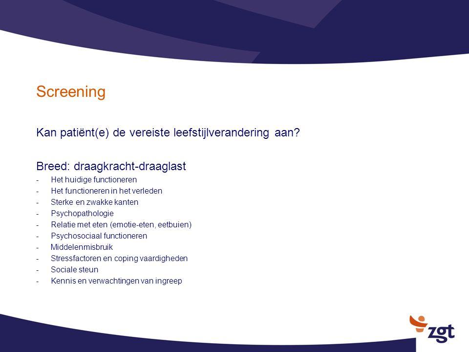 Screening Kan patiënt(e) de vereiste leefstijlverandering aan? Breed: draagkracht-draaglast -Het huidige functioneren -Het functioneren in het verlede
