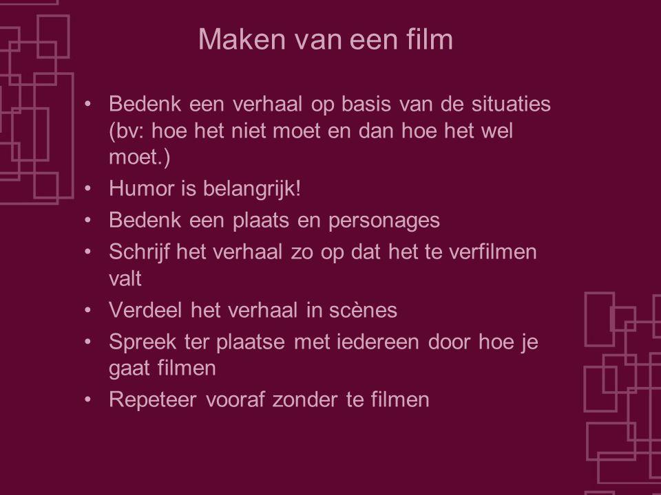 Maken van een film Bedenk een verhaal op basis van de situaties (bv: hoe het niet moet en dan hoe het wel moet.) Humor is belangrijk! Bedenk een plaat