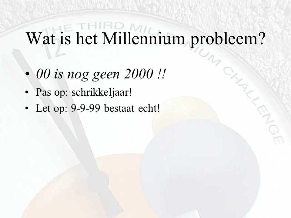 Wat is het Millennium probleem? 00 is nog geen 2000 !! Pas op: schrikkeljaar! Let op: 9-9-99 bestaat echt!