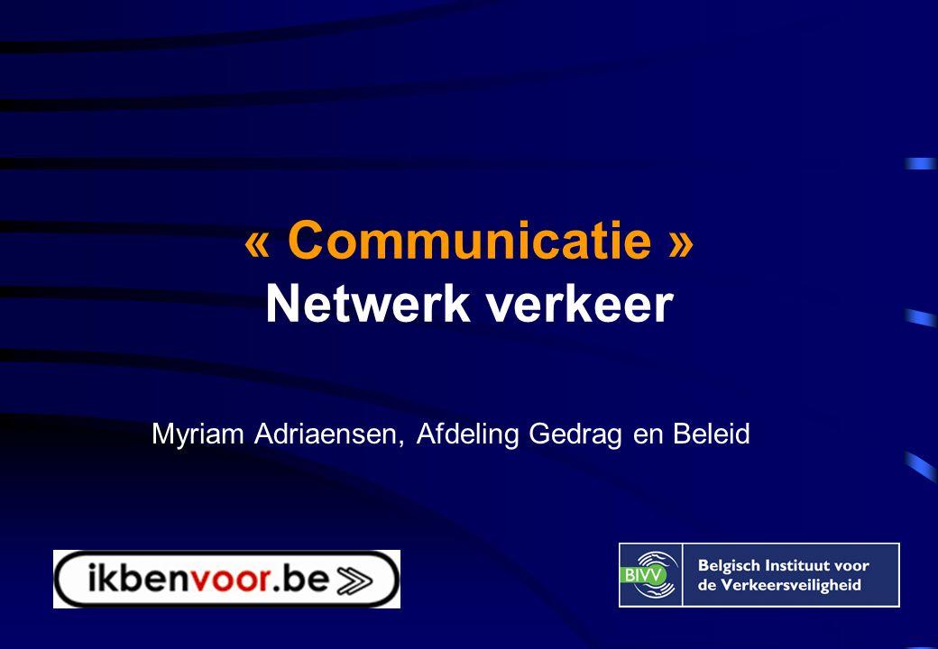 « Communicatie » Netwerk verkeer Myriam Adriaensen, Afdeling Gedrag en Beleid