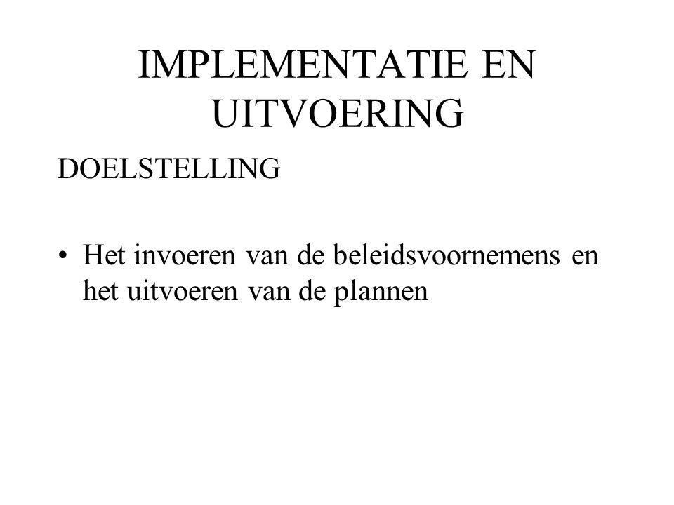IMPLEMENTATIE EN UITVOERING DOELSTELLING Het invoeren van de beleidsvoornemens en het uitvoeren van de plannen