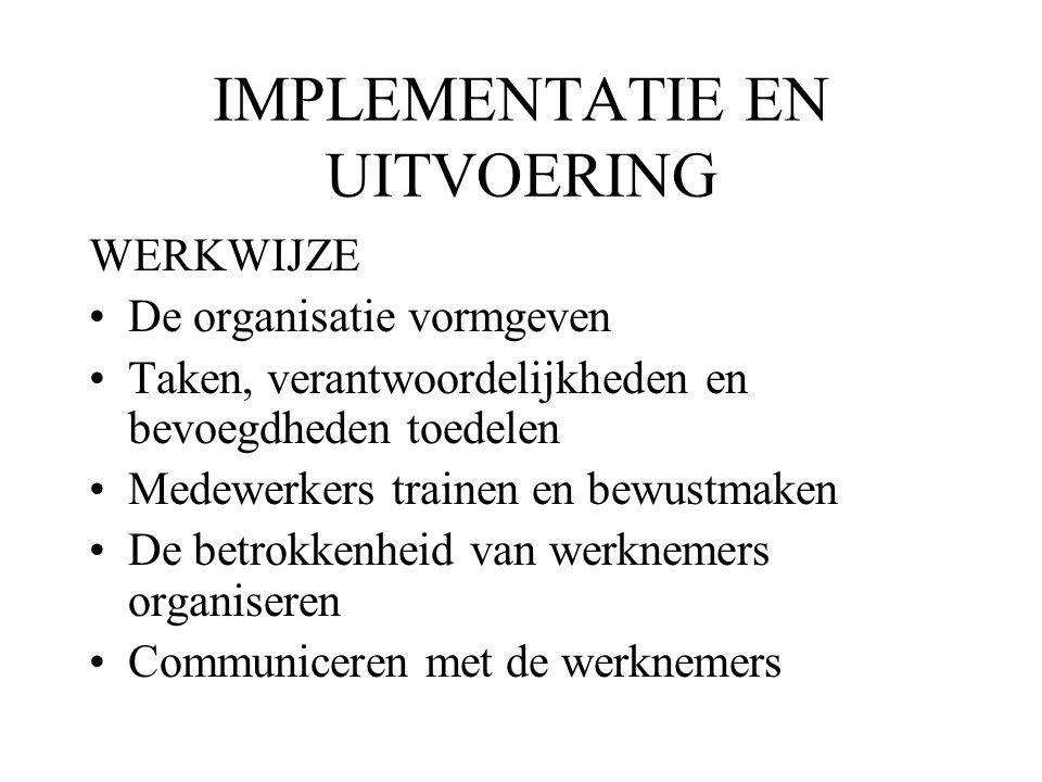 IMPLEMENTATIE EN UITVOERING WERKWIJZE De organisatie vormgeven Taken, verantwoordelijkheden en bevoegdheden toedelen Medewerkers trainen en bewustmaken De betrokkenheid van werknemers organiseren Communiceren met de werknemers