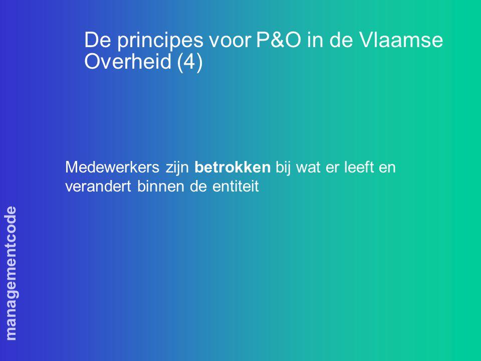 managementcode De principes voor P&O in de Vlaamse Overheid (4) Medewerkers zijn betrokken bij wat er leeft en verandert binnen de entiteit