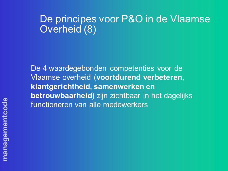 managementcode De principes voor P&O in de Vlaamse Overheid (8) De 4 waardegebonden competenties voor de Vlaamse overheid (voortdurend verbeteren, klantgerichtheid, samenwerken en betrouwbaarheid) zijn zichtbaar in het dagelijks functioneren van alle medewerkers