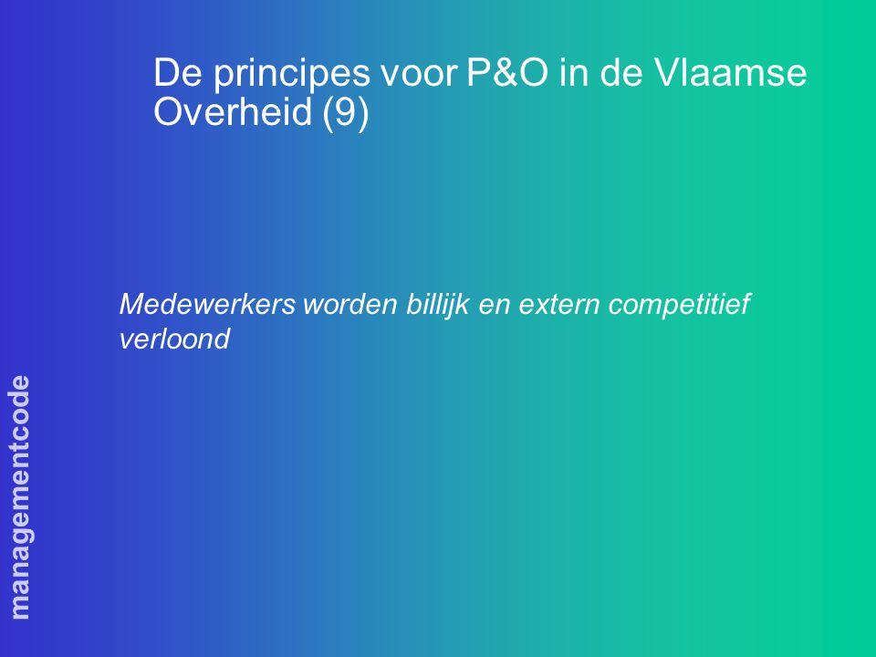 managementcode De principes voor P&O in de Vlaamse Overheid (9) Medewerkers worden billijk en extern competitief verloond