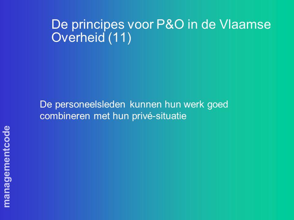 managementcode De principes voor P&O in de Vlaamse Overheid (11) De personeelsleden kunnen hun werk goed combineren met hun privé-situatie