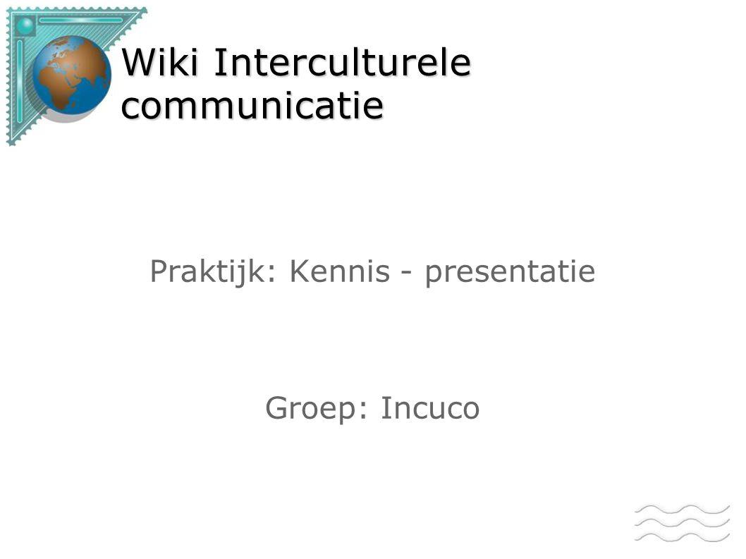 Wiki Interculturele communicatie Praktijk: Kennis - presentatie Groep: Incuco