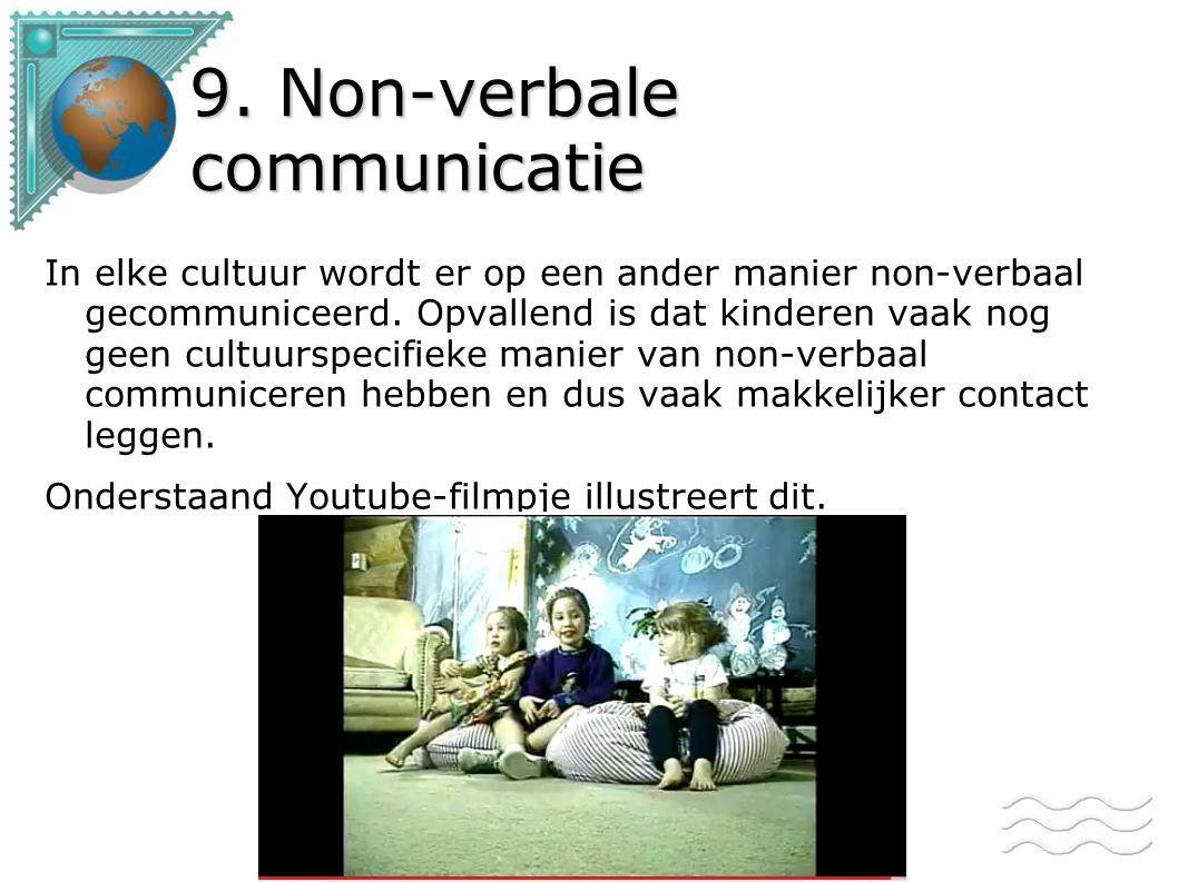 9. Non-verbale communicatie In elke cultuur wordt er op een ander manier non-verbaal gecommuniceerd. Opvallend is dat kinderen vaak nog geen cultuursp