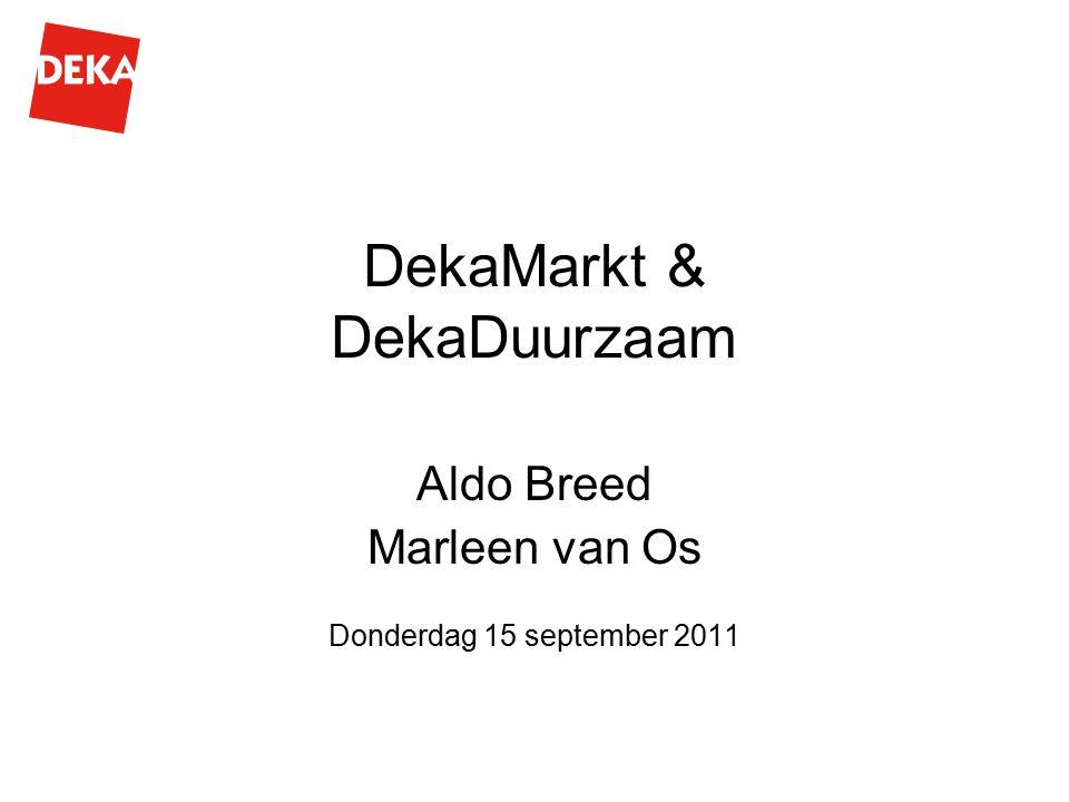 DekaMarkt & DekaDuurzaam Aldo Breed Marleen van Os Donderdag 15 september 2011