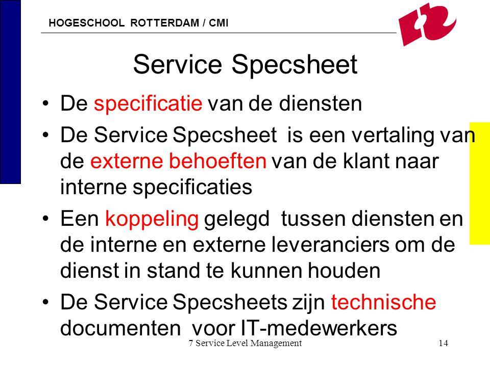 HOGESCHOOL ROTTERDAM / CMI 7 Service Level Management14 Service Specsheet De specificatie van de diensten De Service Specsheet is een vertaling van de