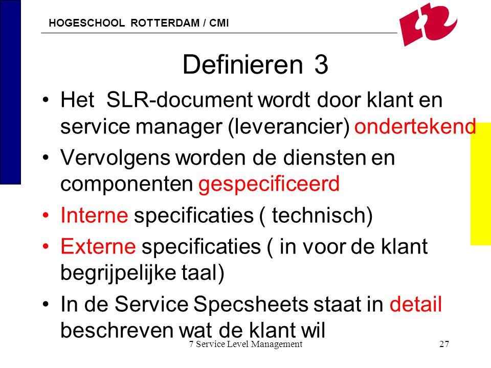 HOGESCHOOL ROTTERDAM / CMI 7 Service Level Management27 Definieren 3 Het SLR-document wordt door klant en service manager (leverancier) ondertekend Ve
