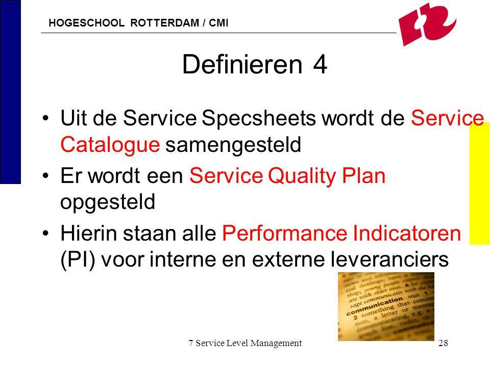 HOGESCHOOL ROTTERDAM / CMI 7 Service Level Management28 Definieren 4 Uit de Service Specsheets wordt de Service Catalogue samengesteld Er wordt een Se