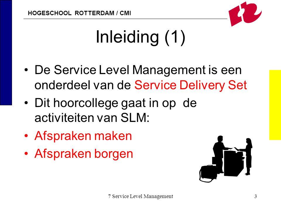HOGESCHOOL ROTTERDAM / CMI 7 Service Level Management24 Identificeren Verwachtingen van klanten sluiten niet aan bij de geboden diensten Bijvoorbeeld 100 % beschikbaarheid vindt klant vanzelfsprekend –De kosten die daar bijhoren zijn zeer hoog Daarom moet de dienst in meetbare grootheden worden uitgedrukt SLM speelt een rol voor het in kaart brengen van de behoefte van de klant