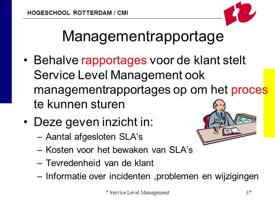 HOGESCHOOL ROTTERDAM / CMI 7 Service Level Management37 Managementrapportage Behalve rapportages voor de klant stelt Service Level Management ook mana