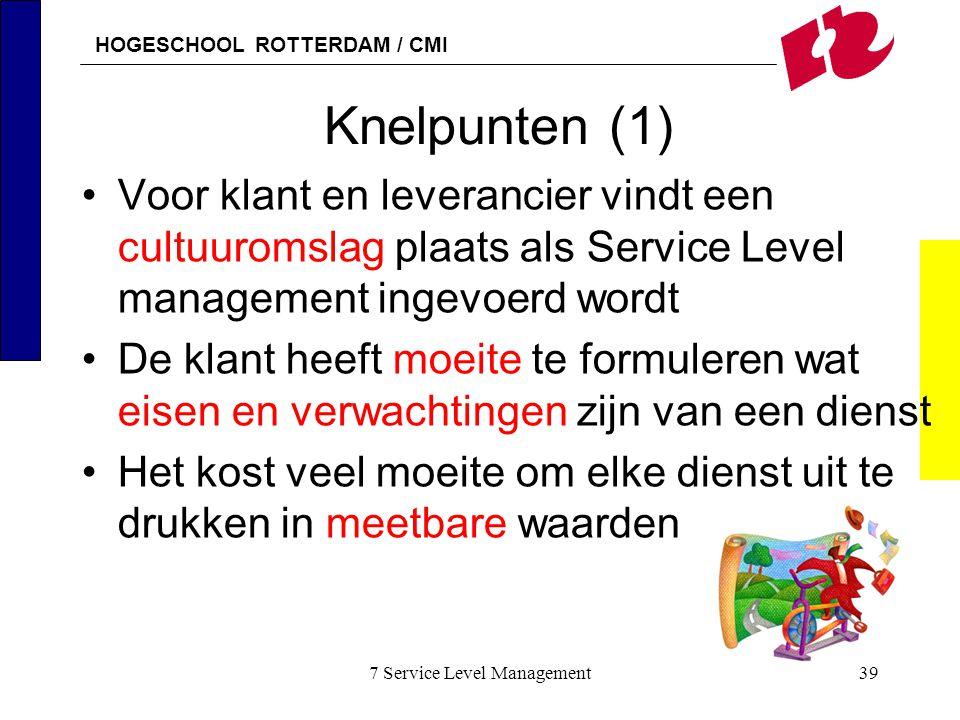 HOGESCHOOL ROTTERDAM / CMI 7 Service Level Management39 Knelpunten (1) Voor klant en leverancier vindt een cultuuromslag plaats als Service Level mana