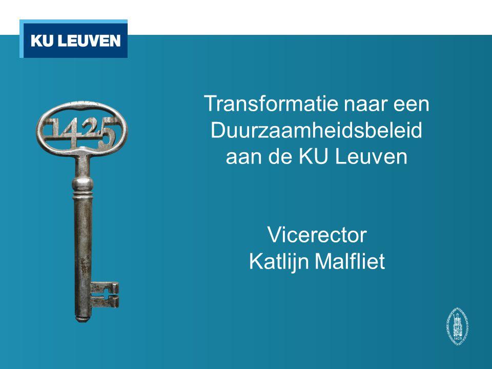 Transformatie naar een Duurzaamheidsbeleid aan de KU Leuven Vicerector Katlijn Malfliet