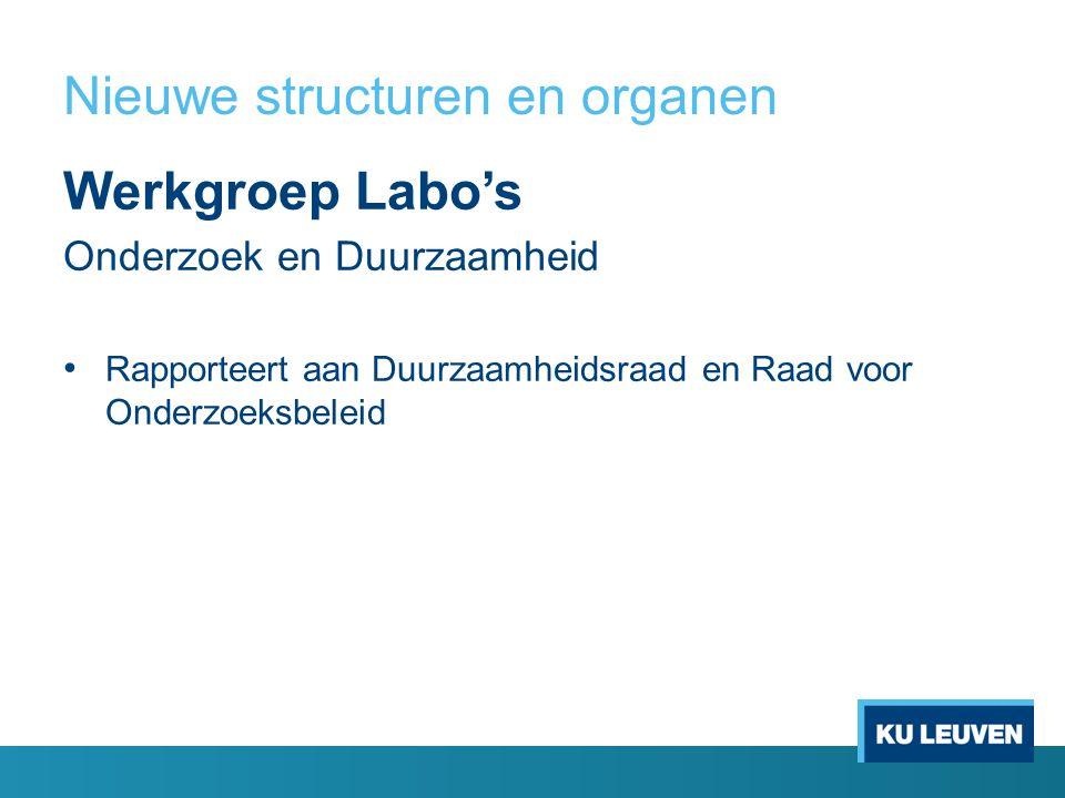 Nieuwe structuren en organen Werkgroep Labo's Onderzoek en Duurzaamheid Rapporteert aan Duurzaamheidsraad en Raad voor Onderzoeksbeleid