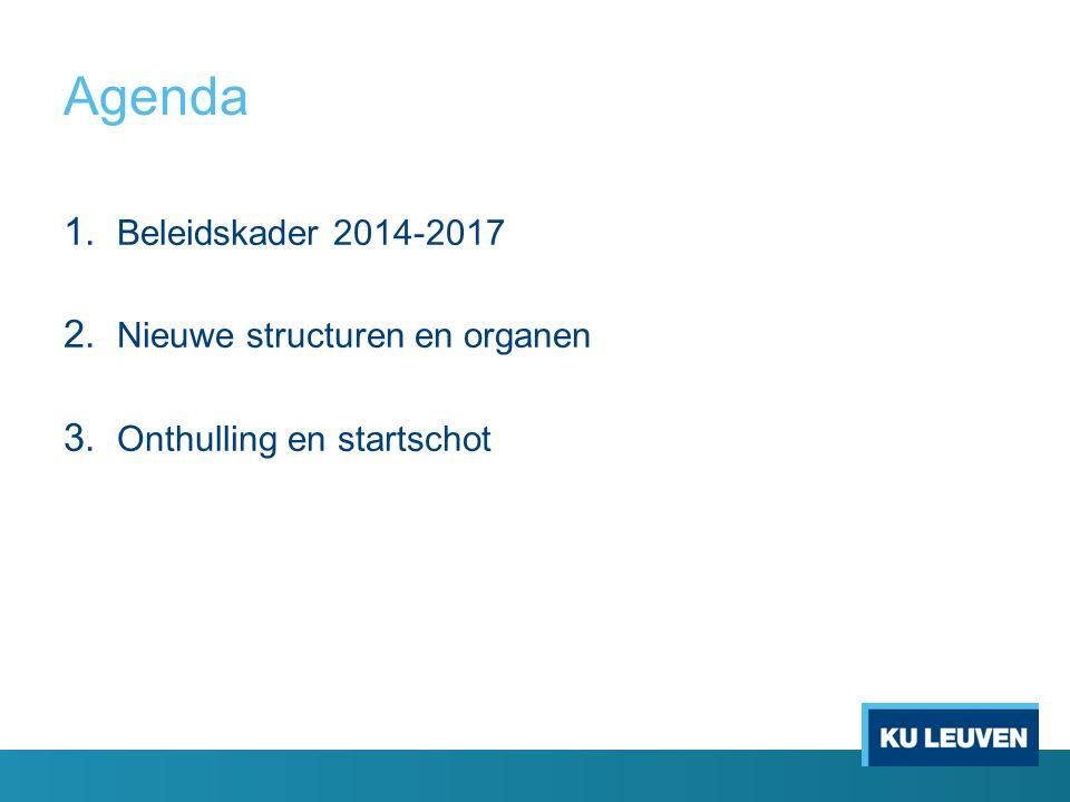Agenda 1. Beleidskader 2014-2017 2. Nieuwe structuren en organen 3. Onthulling en startschot