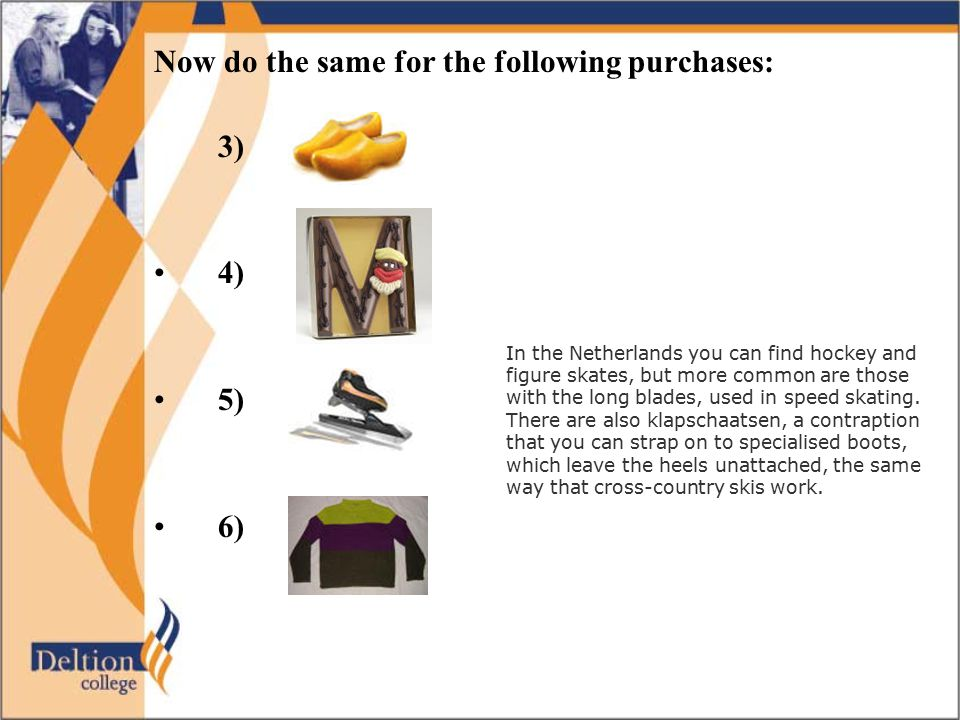 Now do the same for the following purchases: 3) 4) 5) 6) In the Netherlands you can find hockey and figure skates, but more common are those with the