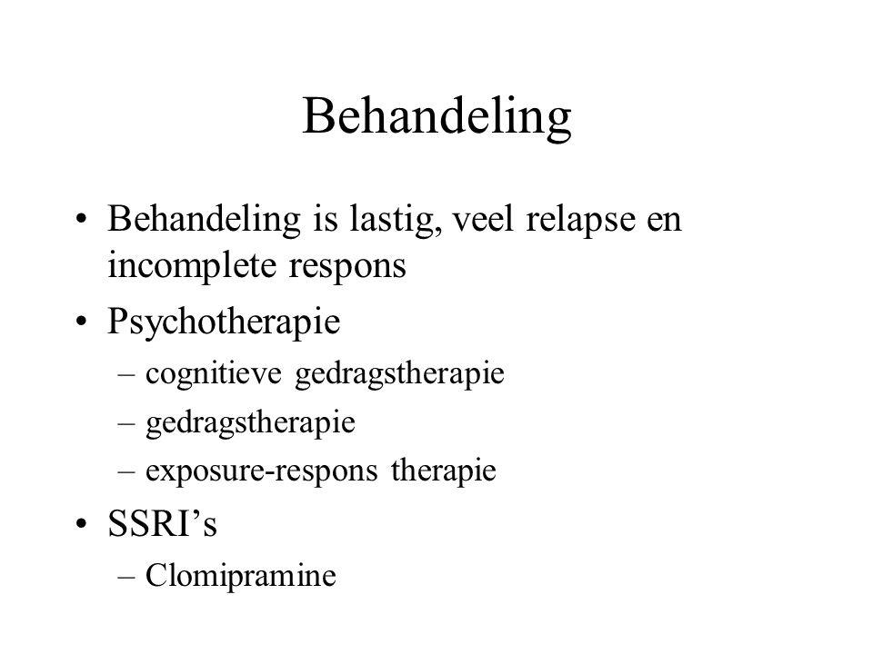 Behandeling Behandeling is lastig, veel relapse en incomplete respons Psychotherapie –cognitieve gedragstherapie –gedragstherapie –exposure-respons therapie SSRI's –Clomipramine