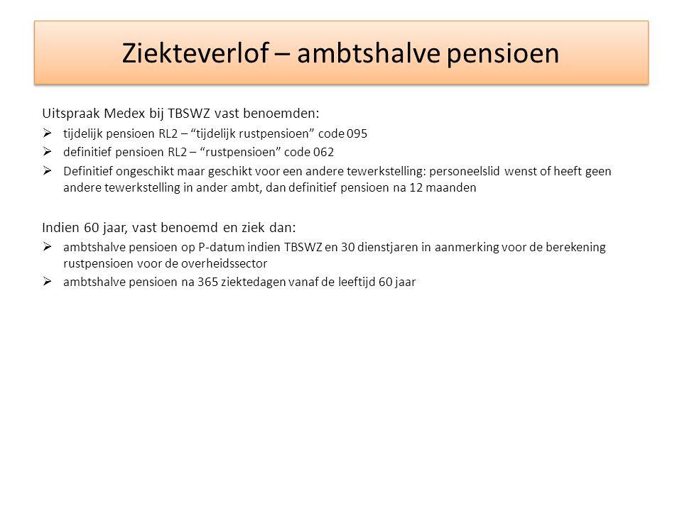 """Ziekteverlof – ambtshalve pensioen Uitspraak Medex bij TBSWZ vast benoemden:  tijdelijk pensioen RL2 – """"tijdelijk rustpensioen"""" code 095  definitief"""