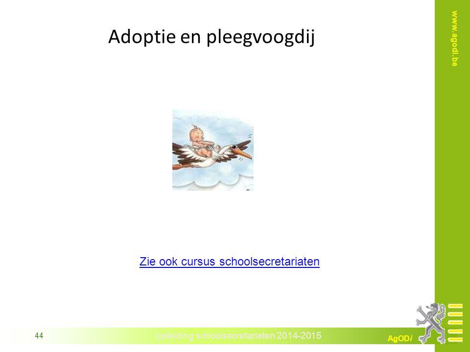 opleiding schoolsecretariaten 2014-2015 AgODi www.agodi.be 44 Adoptie en pleegvoogdij Zie ook cursus schoolsecretariaten