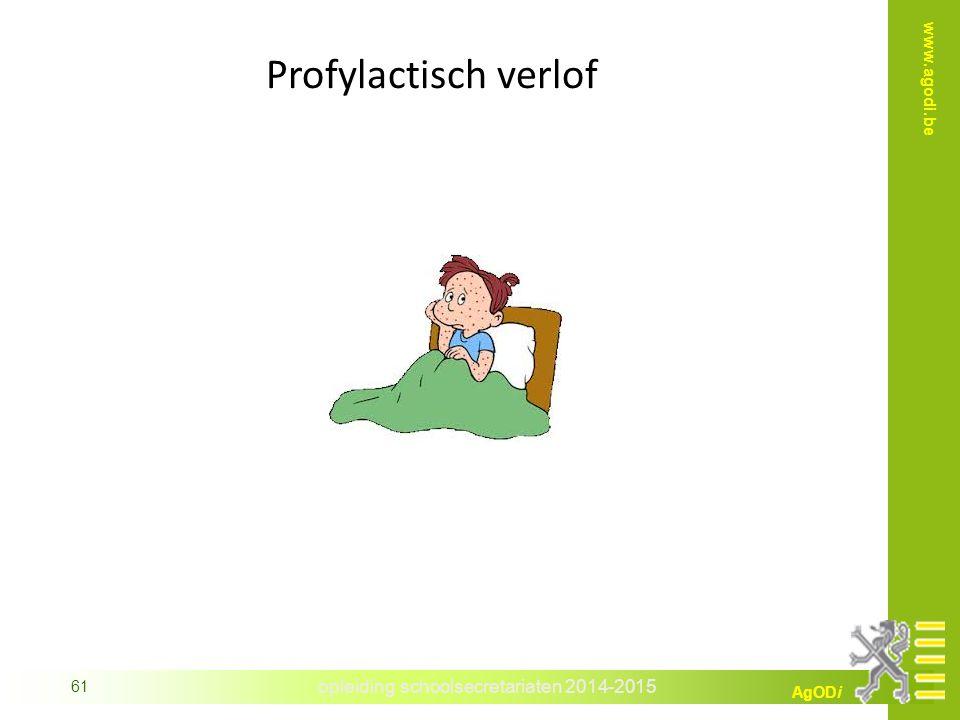 opleiding schoolsecretariaten 2014-2015 AgODi www.agodi.be 61 Profylactisch verlof